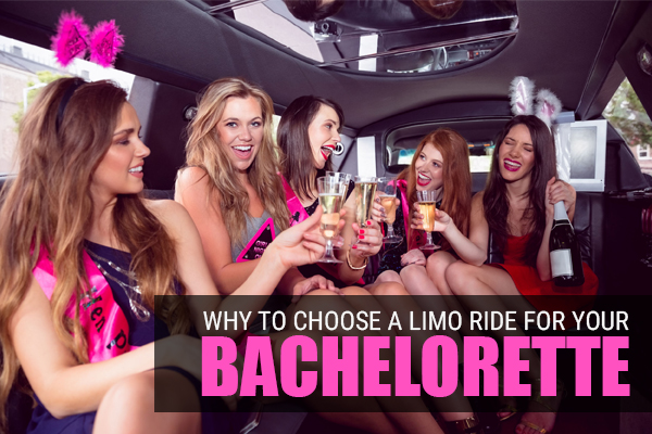 Why You Should Choose a Limousine for Your Bachelorette Party