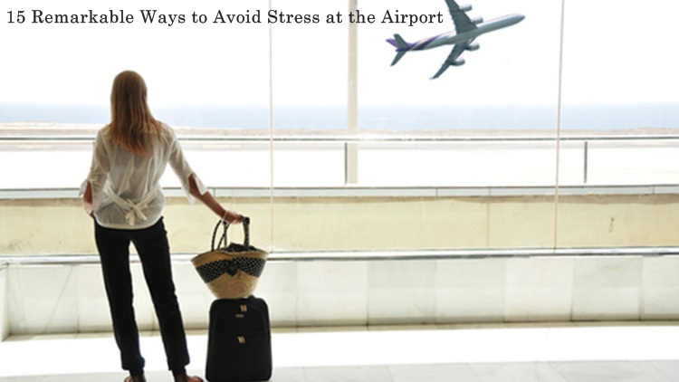 Remarkable ways to avoid stress at airport