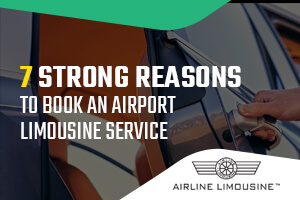 7 Strong Reasons to Book an Airport Limousine Service