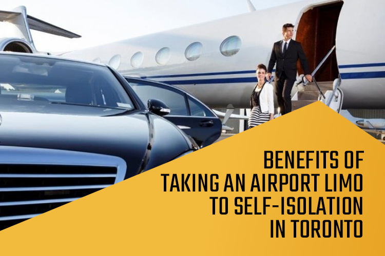 Benefits of Taking an Airport Limo to Self-Isolation in Toronto