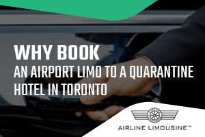 Why Book an Airport Limo to a Quarantine Hotel in Toronto